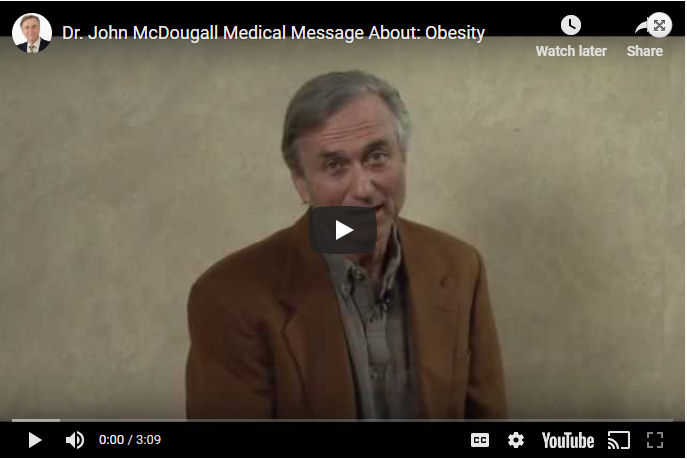 Dr. John McDougall Medical Message About: Obesity